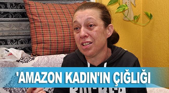 'Amazon kadın'ın çığlığı