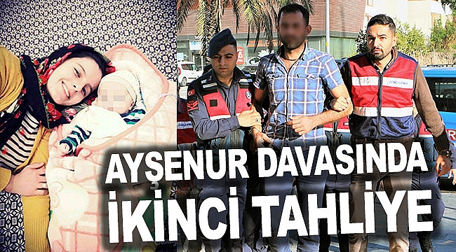 Ayşenur davasında İKİNCİ TAHLİYE