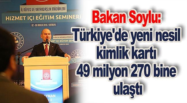 Bakan Soylu: Türkiye'de yeni nesil kimlik kartı 49 milyon 270 bine ulaştı