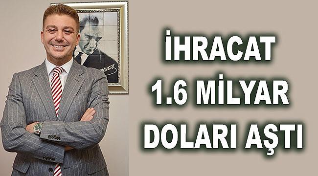 İHRACAT 1.6 MİLYAR DOLARI AŞTI