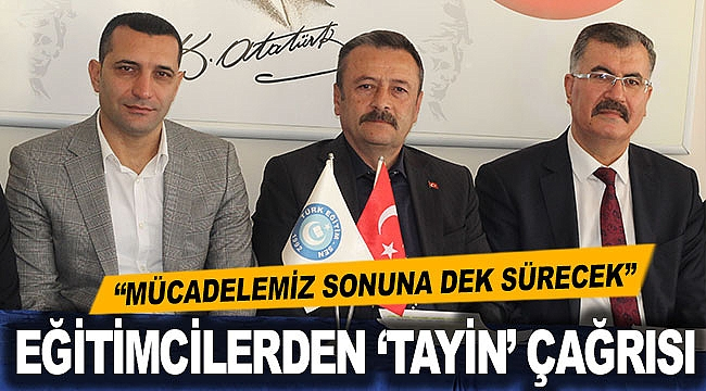 EĞİTİMCİLERDEN 'TAYİN' ÇAĞRISI