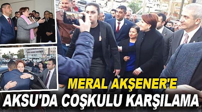 Meral Akşener'e Aksu'da coşkulu karşılama