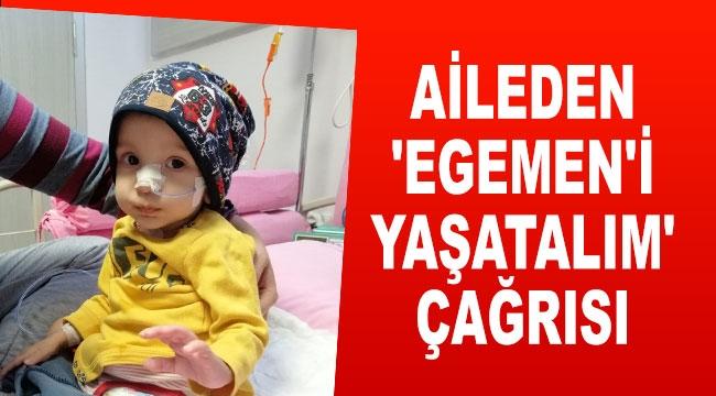 AİLEDEN 'EGEMEN'İ YAŞATALIM' ÇAĞRISI