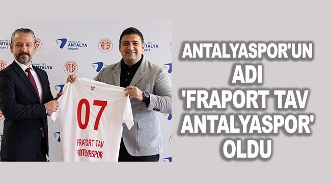Antalyaspor'un adı 'Fraport TAV Antalyaspor' oldu