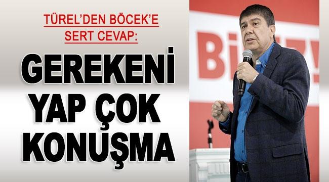 TÜREL'DEN BÖCEK'E SERT CEVAP: Gerekeni yap çok konuşma