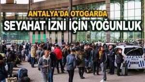 Antalya'da otogarda seyahat izni için yoğunluk