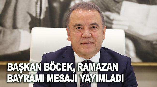 Başkan Böcek, Ramazan Bayramı mesajı yayımladı