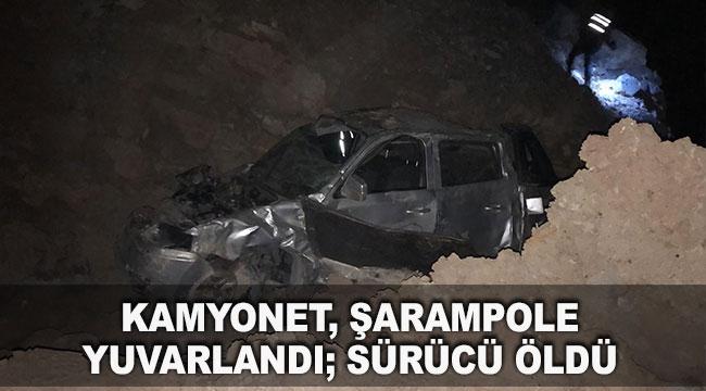 Kamyonet, şarampole yuvarlandı; sürücü öldü