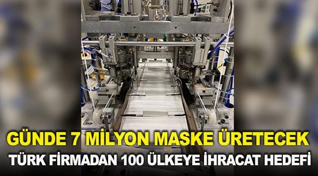 Günde 7 milyon maske üretecek Türk firmadan 100 ülkeye ihracat hedefi