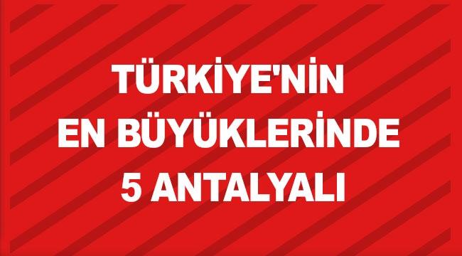 Türkiye'nin en büyüklerinde 5 Antalyalı