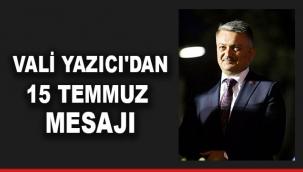Vali Yazıcı'dan 15 Temmuz mesajı