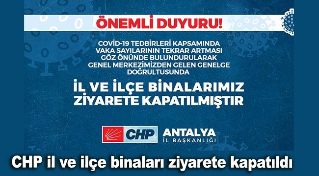 CHP il ve ilçe binaları ziyarete kapatıldı