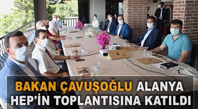 Bakan Çavuşoğlu Alanya HEP'in toplantısına katıldı