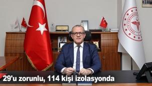 29'u zorunlu, 114 kişi izolasyonda