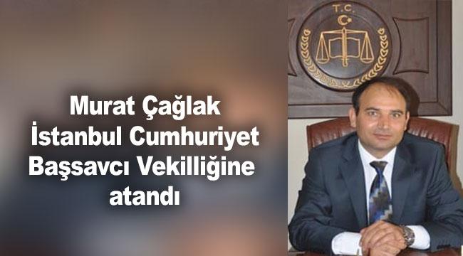 Murat Çağlak İstanbul Cumhuriyet Başsavcı Vekilliğine atandı