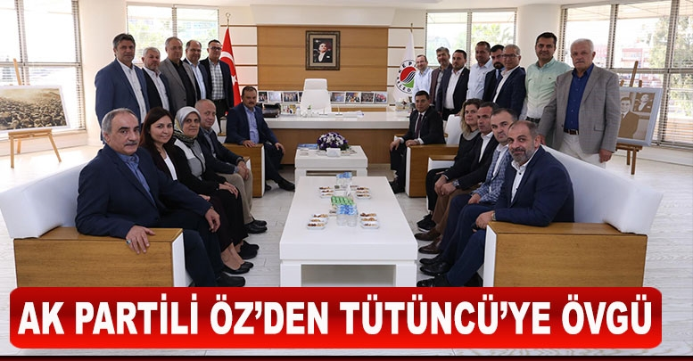 AK PARTİLİ ÖZ'DEN TÜTÜNCÜ'YE ÖVGÜ